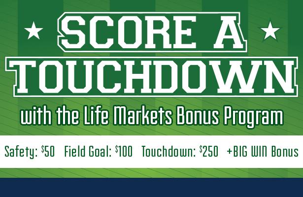 Score a Touchdown with the Life Markets Bonus Program.