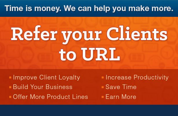 Time is money. We can help you make more. Refer your clients to URL.