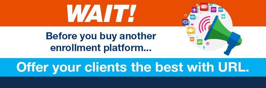 Wait! Before you buy another enrollment platform... Offer your clients the best with URL.